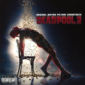 DEADPOOL 2 - ORIGINAL MOTION PICTURE SOUNDTRACK (AUDIO CD)